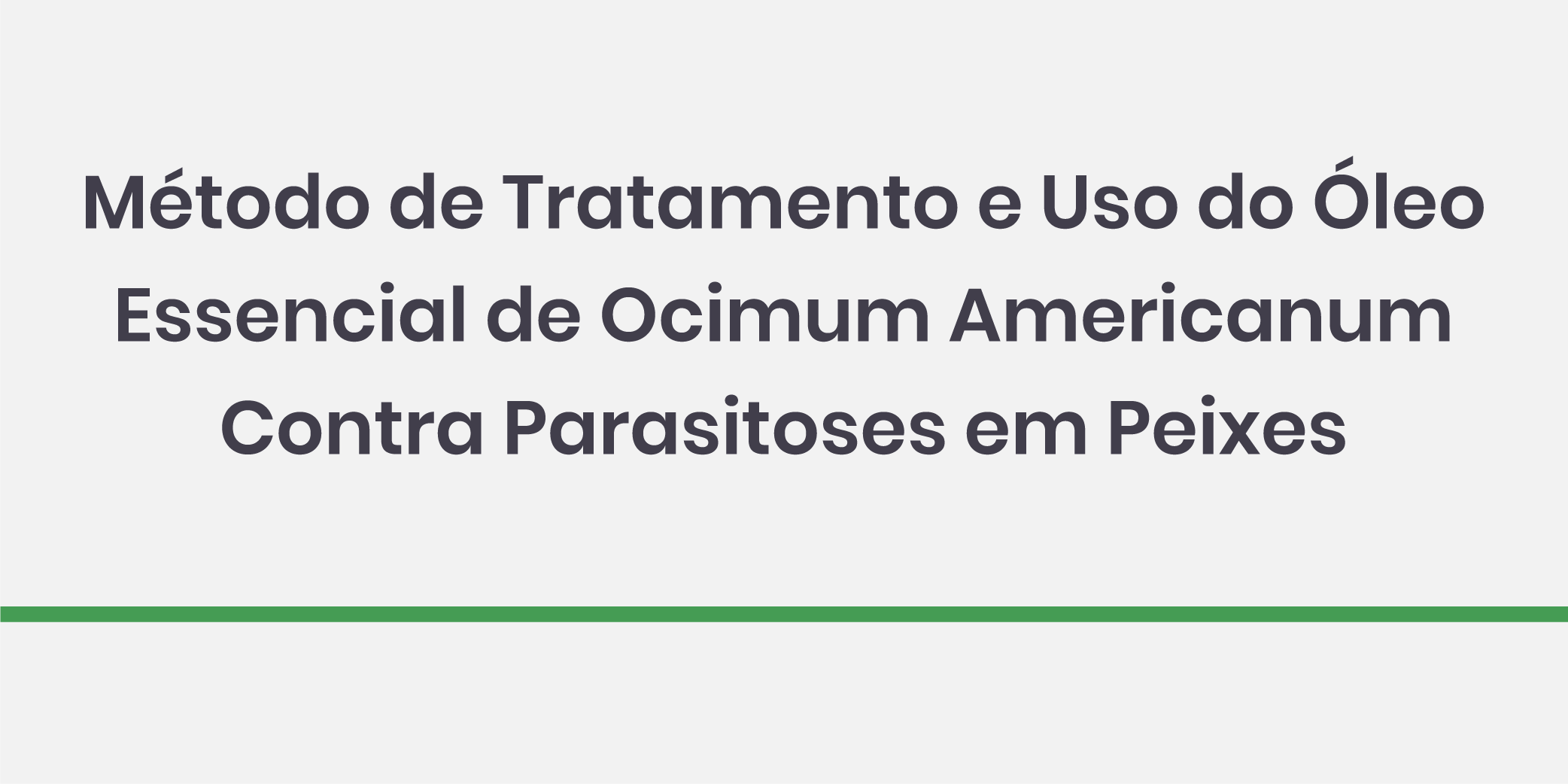 Método de Tratamento e Uso do Óleo Essencial de Ocimum americanum Contra Parasitoses em Peixes