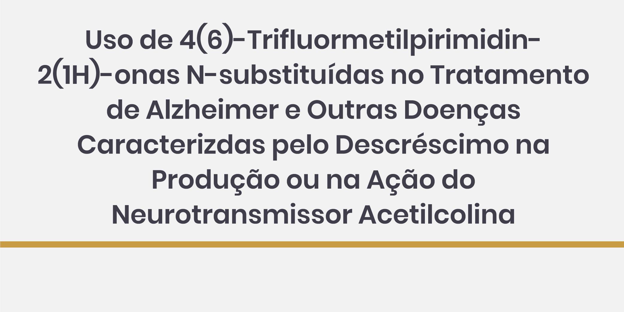 Uso de 4(6)-Trifluormetilpirimidin-2(1H)-onas N-substituídas no Tratamento de Alzheimer e Outras Doenças Caracterizdas pelo Descréscimo na Produção ou na Ação do Neurotransmissor Acetilcolina