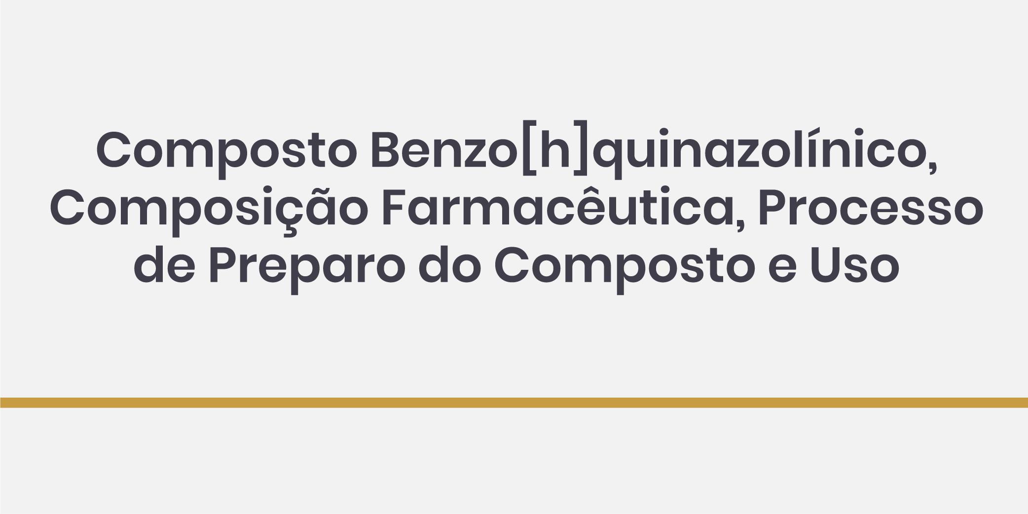 Composto Benzo[h]quinazolínico, Composição Farmacêutica, Processo de Preparo do Composto e Uso