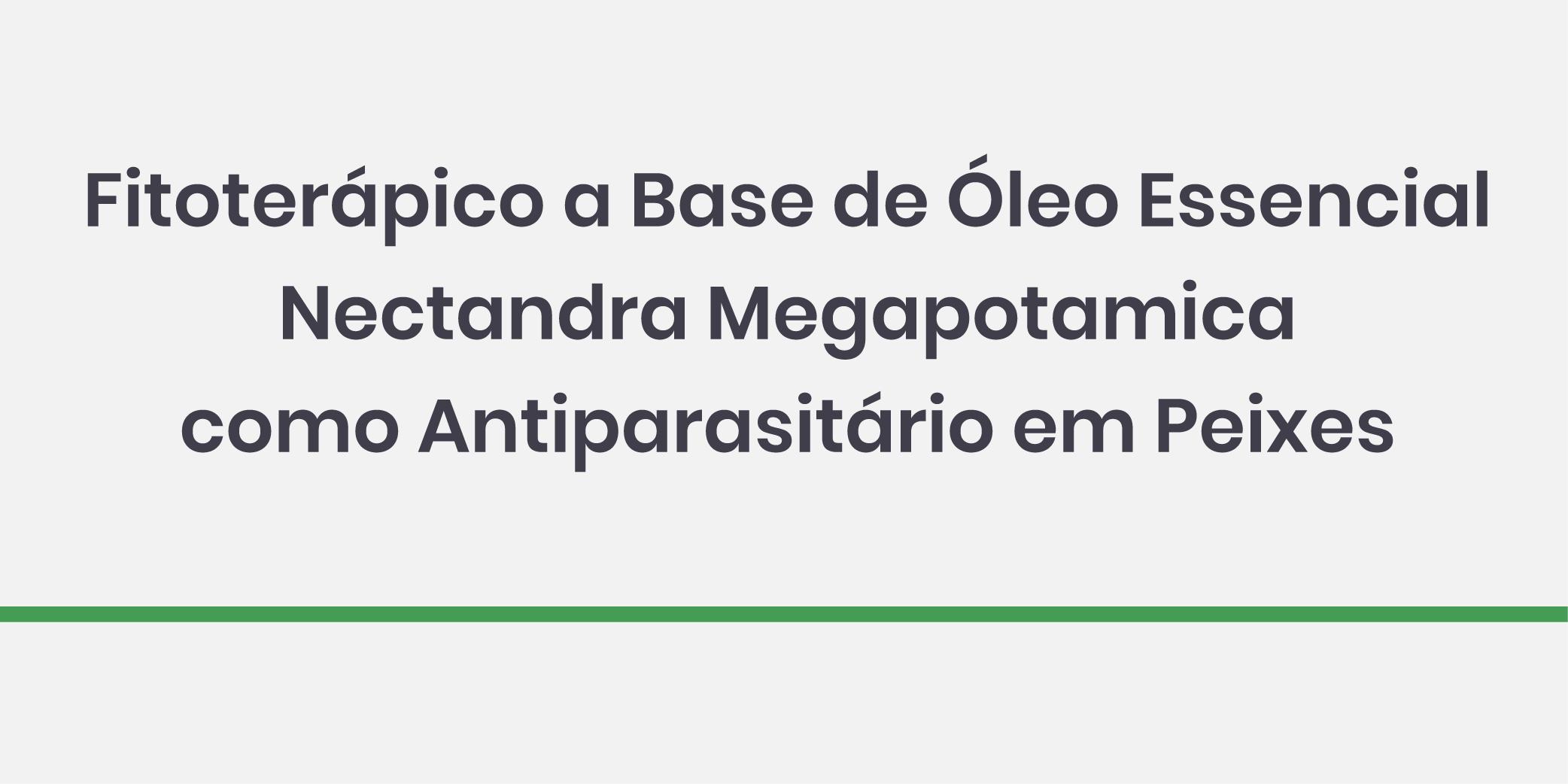 Fitoterápico a Base de Óleo Essencial Nectandra megapotamica como Antiparasitário em Peixes