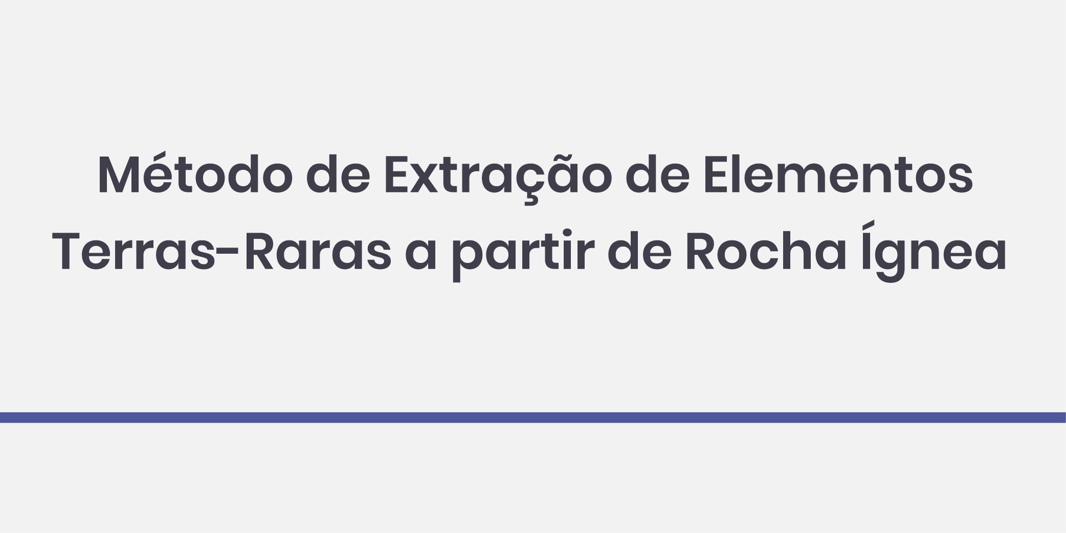 Método de Extração de Elementos Terras-Raras a partir de Rocha Ígnea