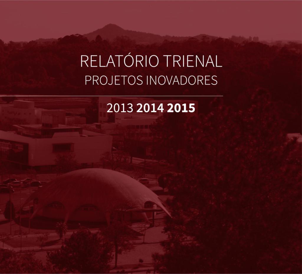 Relatório Trienal Projetos Inovadores 2013 2014 2015