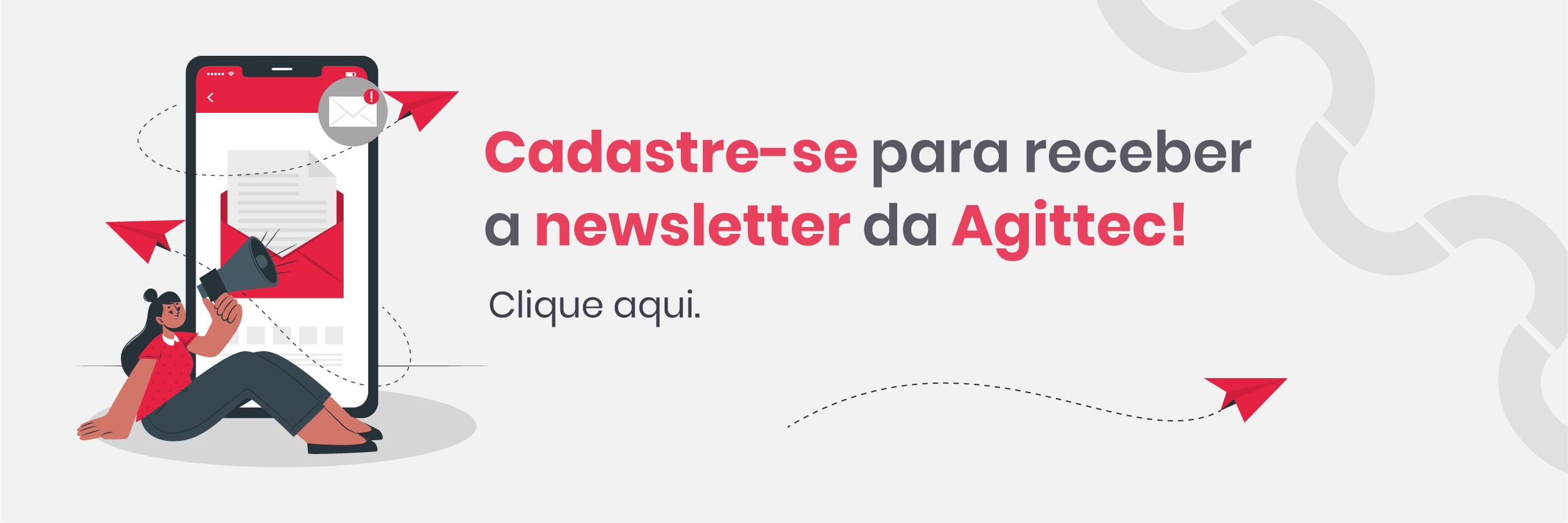 Cadastre-se para receber a newsletter da Agittec. Clique aqui.