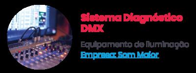Sistema Diagnóstico DMX - Equipamento de iluminação. Empresa: Som Maior