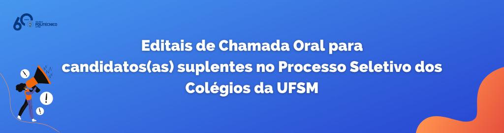 Editais de Chamada Oral do Processo Seletivo dos Colégios da UFSM
