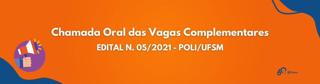 EDITAL DE CHAMADA ORAL DE VAGAS COMPLEMENTARES DOS CURSOS TÉCNICOS POLI/UFSM N. 05/2021