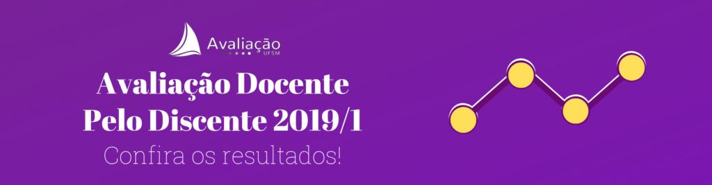 """Fundo roxo, frase em branco """"Avaliação Docente Pelo Discente 2019/1. Confira os resultados!"""""""