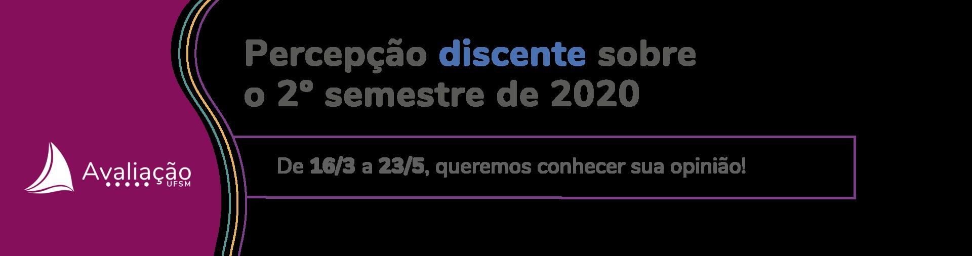 Banner branco com onda azul e texto: Percepção Discente sobre o 2º semestre de 2020. De 16/3 a 18/4, queremos conhecer sua opinião!