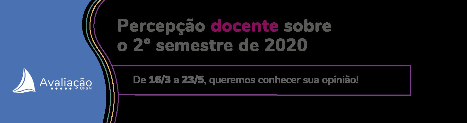 Banner branco com onda azul e texto: Percepção docente sobre o 2º semestre de 2020. De 16/3 a 18/4, queremos conhecer sua opinião!