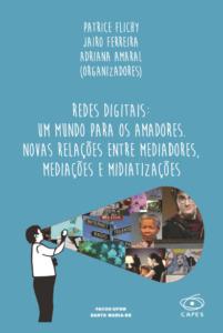 Redes digitais: um mundo para os amadores. Novas relações entre mediadores, mediações e midiatizações