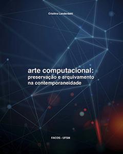 Arte computacional: preservação e arquivamento na contemporaneidade