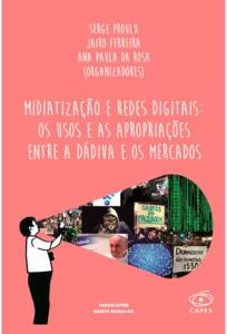 Midiatização e redes digitais: os usos e as apropriações entre a dádiva e os mercados