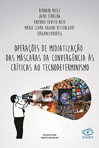 Operações de midiatização: das máscaras da convergência às críticas ao tecnodeterminismo