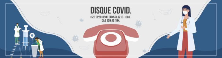 Banner horizontal colorido com ilustrações de telefone, médicos e vacinas e texto: Disque Covid (55) 3220-8500 e 3213-1800 das 10h às 16h