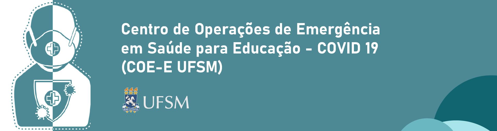 Centro de Operações de Emergência em Saúde para Educação – COVID 19 – UFSM